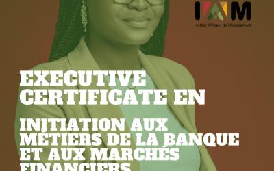 EXECUTIVE CERTIFICATE EN INITIATION AUX MÉTIERS DE LA BANQUE ET AUX MARCHÉS FINANCIERS